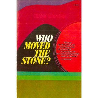 Who Moved the Stone?: Frank Morison: 0025986295615: Books