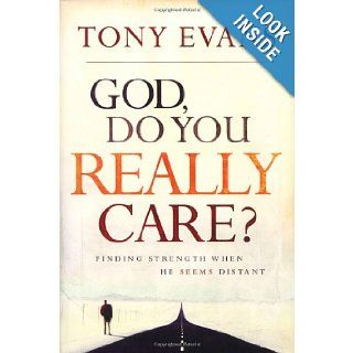God, Do You Really Care?: Finding Strength When He Seems Distant: Tony Evans: 9781590524206: Books