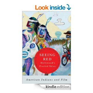 Seeing Red  Hollywood's Pixeled Skins: American Indians and Film (American Indian Studies) eBook: LeAnne Howe, Harvey Markowitz, Denise K. Cummings: Kindle Store