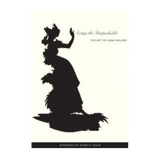 Seeing the Unspeakable: The Art of Kara Walker (Paperback)   Common: By (author) Gwendolyn DuBois Shaw: 0884898755019: Books