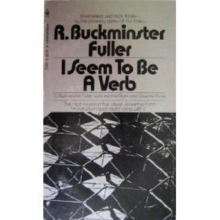 I Seem to Be a Verb: Environment and Man's Future: R. Buckminster Fuller: 9781127231539: Books