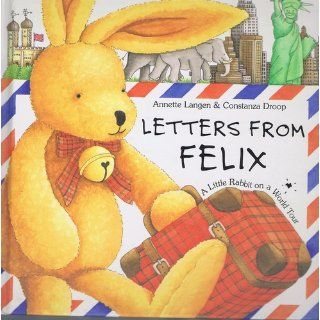 Letters from Felix: A Little Rabbit on a World Tour: Annette Langen, Constanza Droop: 9781875633623: Books
