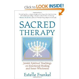 Sacred Therapy: Jewish Spiritual Teachings on Emotional Healing and Inner Wholeness: Estelle Frankel: 9781590302040: Books