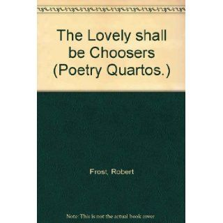 The Lovely Shall Be Choosers: Robert Frost: Books
