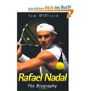 Rafael Nadal: The Biography: Tom Oldfield: Fremdsprachige Bücher