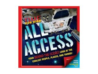 All Access: Your Behind the scenes Look at the Coolest People, Places, and Things! (Time for Kids)