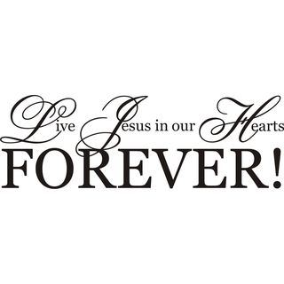 Live Jesus in our Hearts Forever! Vinyl Art Quote