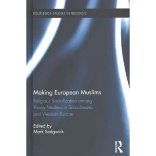 Making European Muslims: Religious Socialization among Young Muslims in Scandinavia and Western Europe