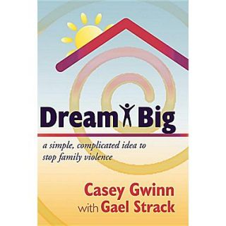 Dream Big: A Simple, Complicated Idea to Stop Family Violence