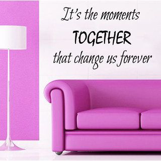 Its The Moments Together That Change Us Forever Quote Sticker Vinyl