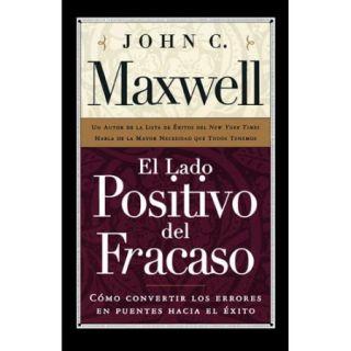 El Lado Positivo Del Fracaso / Failing Forward: Como Convertir Los Errores En Puentes Hacia El Exito
