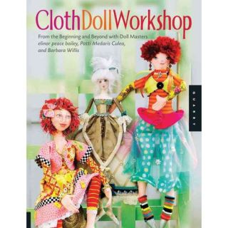 Cloth Doll Workshop: From the Beginning and Beyond with Doll Masters Elinor Peace Bailey, Patti Culea, and Barbara Willis