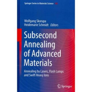 Subsecond Annealing of Advanced Materials: Annealing by Lasers, Flash Lamps and Swift Heavy Ions