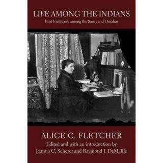 Life Among the Indians: First Fieldwork Among the Sioux and Omahas