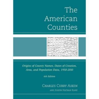 The American Counties: Origins of County Names, Dates of Creation, Area, and Population Data, 1950 2010