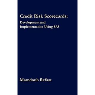 Credit Risk Scorecards: Development and Implementation Using SAS