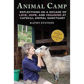 Animal Camp:Reflections on a Decade of Love, Hope & Veganism at Catskill Animal Sanctuary