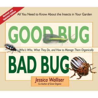Good Bug Bad Bug: Who's Who, What They Do, and How to Manage Them Organically 9780981961590
