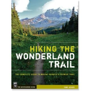 Hiking the Wonderland Trail: The Complete Guide to Mount Rainiers Premier Trail