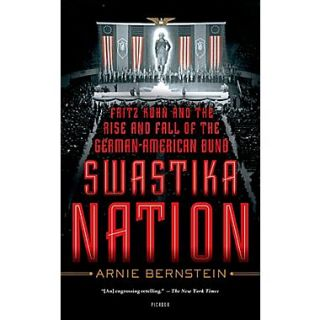 Swastika Nation: Fritz Kuhn and the Rise and Fall of the German American Bund